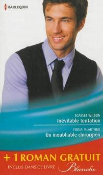 Inévitable tentation| Un inoubliable chirurgien| Un remarquable diagnostic - LucyClark