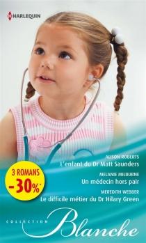 L'enfant du Dr Matt Saunders| Un médecin hors pair| Le difficile métier du docteur Hilary Green - MelanieMilburne