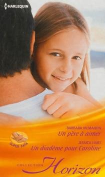 Un père à aimer| Un diadème pour Caroline - JessicaHart