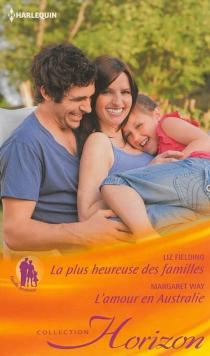 La plus heureuse des familles : famille tendresse| L'amour en Australie - LizFielding