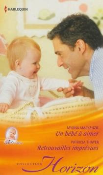 Un bébé à aimer : bébé câlin| Retrouvailles imprévues - MyrnaMacKenzie