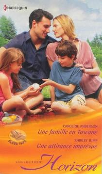 Une famille en Toscane : super papa| Une attirance imprévue - CarolineAnderson
