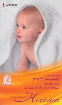 Un bébé au palais : bébé câlin| Le secret des Trevelyan - RayeMorgan