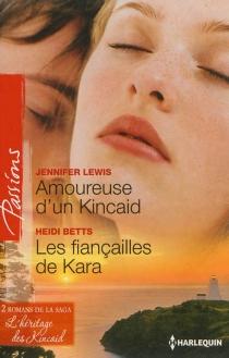 Amoureuse d'un Kincaid : l'héritage des Kincaid| Les fiançailles de Kara : l'héritage des Kincaid - HeidiBetts