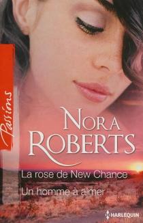 La rose de New Chance| Un homme à aimer - NoraRoberts