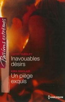 Inavouables désirs| Un piège exquis - KiraSinclair