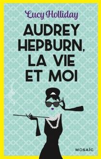 Audrey Hepburn, la vie et moi - LucyHolliday