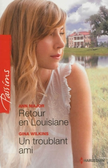 Retour en Louisiane| Un troublant ami - Ann Major