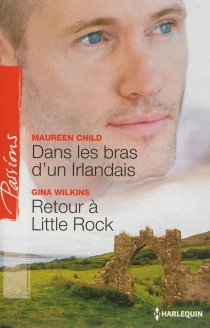 Dans les bras d'un Irlandais| Retour à Little Rock - Maureen Child