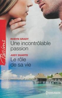 Une incontrôlable passion| Le rôle de sa vie - JudyDuarte