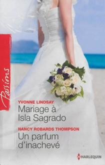 Mariage à Isla Sagrado| Un parfum d'inachevé - YvonneLindsay