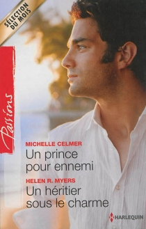 Un prince pour ennemi| Un héritier sous le charme - MichelleCelmer
