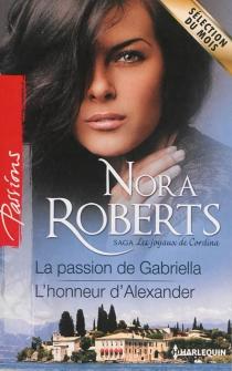 La passion de Gabriella| L'honneur d'Alexander : les joyaux de Cordina - NoraRoberts