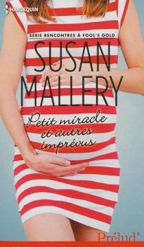 Petit miracle et autres imprévus : rencontres à Fool's Gold - SusanMallery