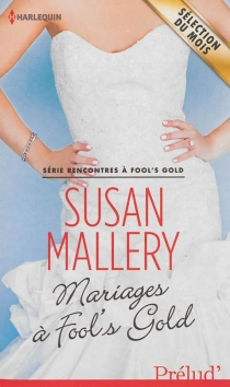 Mariages à Fool's Gold - Susan Mallery