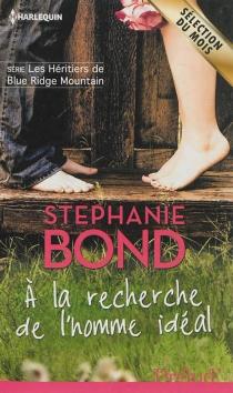 A la recherche de l'homme idéal : les héritiers de Blue Ridge Mountain - StephanieBond