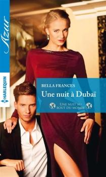 Une nuit à Dubaï : une nuit au bout du monde - BellaFrances