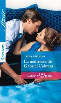 La maîtresse de Gabriel Cabrera : l'amour en 7 péchés - CathyWilliams