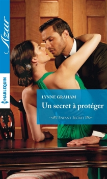 Un secret à protéger : enfant secret - Lynne Graham