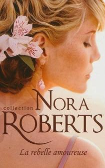 La rebelle amoureuse - NoraRoberts