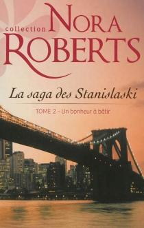 La saga des Stanislaski - NoraRoberts