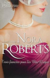Trois fiancées pour les MacGregor : la saga des MacGregor - NoraRoberts