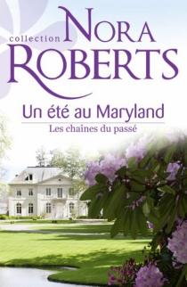 Les chaînes du passé : un été au Maryland - NoraRoberts