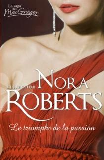 Le triomphe de la passion : la saga des MacGregor - NoraRoberts
