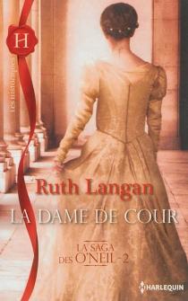La dame de cour : la saga des O'Neil - Ruth RyanLangan