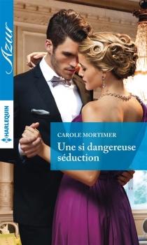 Une si dangereuse séduction - CaroleMortimer