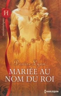 Mariée au nom du roi - DeniseLynn