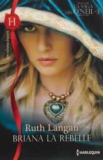 Briana la rebelle : la saga des O'Neil - Ruth RyanLangan