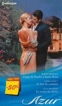Coup de foudre à Santa Rosa| Le bal des amants| Le venin du doute - EmmaDarcy
