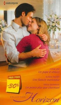 Un papa à séduire| Une fiancée inattendue| Un prince plus que charmant - CathieLinz