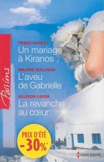 Un mariage à Kiranos| L'aveu de Gabrielle| La revanche au coeur - AllisonLeigh