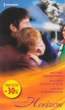 Papa par amour| La chance de sa vie| Le bonheur en jeu - JackieBraun