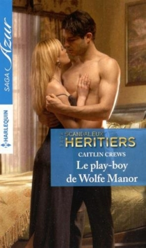 Le play-boy de Wolfe Manor : scandaleux héritiers - Caitlin Crews