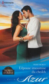 L'épouse insoumise du cheikh : secrets d'Orient - TrishMorey
