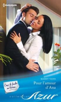Pour l'amour d'Ana : coup de foudre au bureau - MaiseyYates