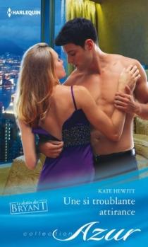 Une si troublante attirance : le destin des Bryant - KateHewitt