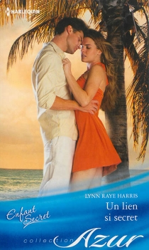 Un lien si secret : enfant secret - Lynn Raye Harris