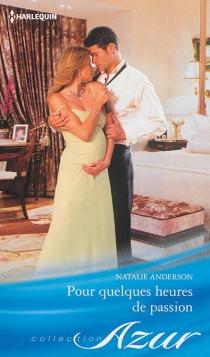 Pour quelques heures de passion - NatalieAnderson
