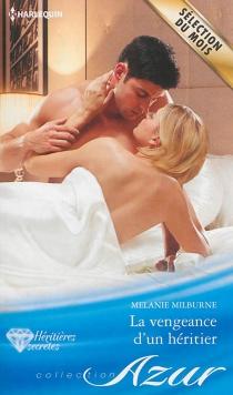 La vengeance d'un héritier : héritières secrètes - MelanieMilburne