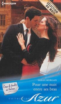 Pour une nuit entre ses bras : coup de foudre au bureau - SarahMorgan