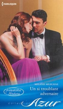 Un si troublant adversaire : irrésistibles héritiers - MelanieMilburne