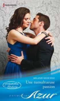 Une tumultueuse passion : irrésistibles héritiers - MelanieMilburne