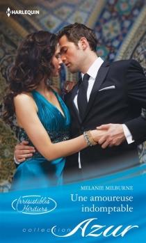 Une amoureuse indomptable : irrésistibles héritiers - MelanieMilburne
