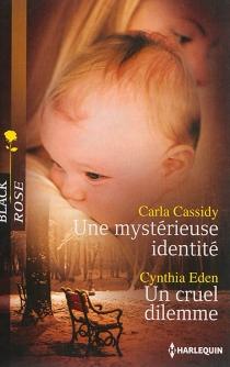 Une mystérieuse identité| Un cruel dilemme - CarlaCassidy