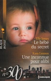 Le bébé du secret| Une inconnue pour alibi - ElleJames