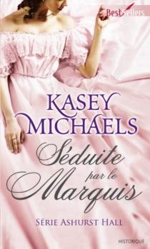 Séduite par le marquis : Ashurst Hall - KaseyMichaels